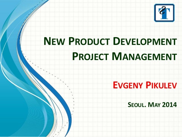 project management new product development Project scheduling the project schedule is the tool that communicates what work needs to you are assigned as the project manager of a new product development project the new product you are developing is a new toy for children age's five in project insight, project management software.