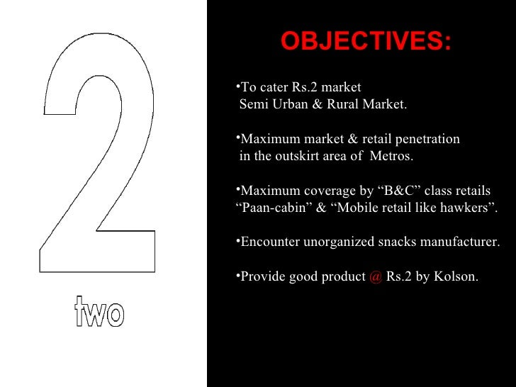 OBJECTIVES: <ul><li>To cater Rs.2 market </li></ul><ul><li>Semi Urban & Rural Market. </li></ul><ul><li>Maximum market & r...