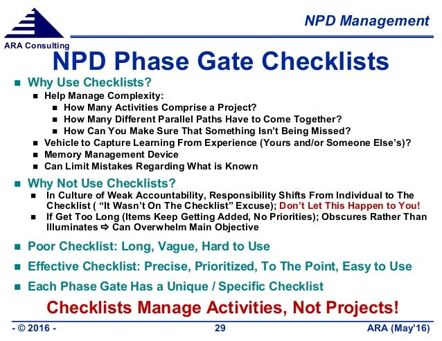 NPD Management ARA (May'16)- © 2016 - 29 ARA Consulting NPD Phase Gate Checklists  Why Use Checklists?  Help Manage Comp...