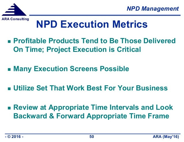 NPD Management ARA (May'16)- © 2016 - 50 ARA Consulting NPD Execution Metrics  Profitable Products Tend to Be Those Deliv...
