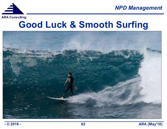 NPD Management ARA (May'16)- © 2016 - 62 ARA Consulting Good Luck & Smooth Surfing