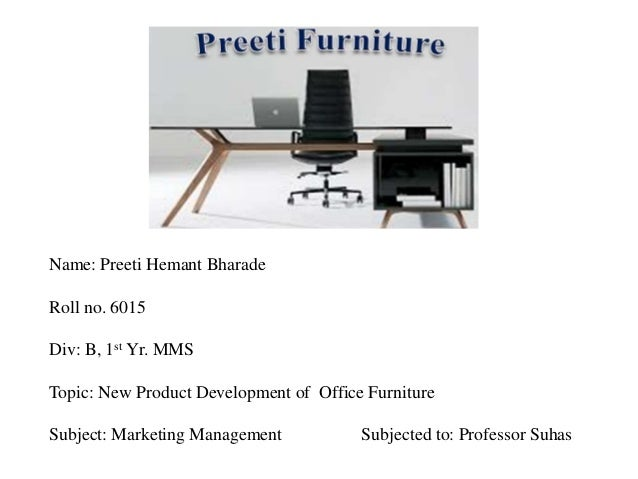 New Product Development Of Office Furniture Name Preeti Hemant Bharade Roll No
