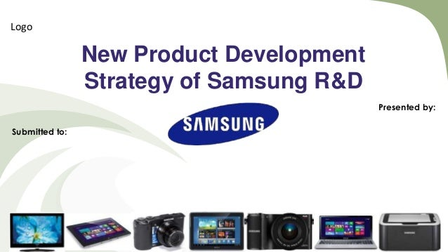Logo  New Product Development Strategy of Samsung R&D Presented by: Submitted to:  1