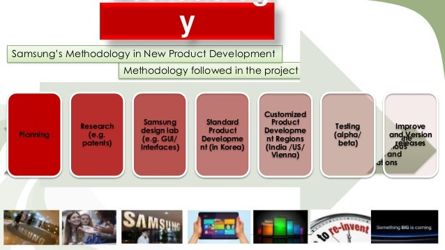 y Samsung's Methodology in New Product Development Methodology followed in the project  Research Planning (e.g. Understand...