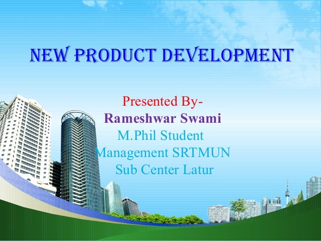 New Product develoPmeNt        Presented By-      Rameshwar Swami        M.Phil Student     Management SRTMUN       Sub Ce...