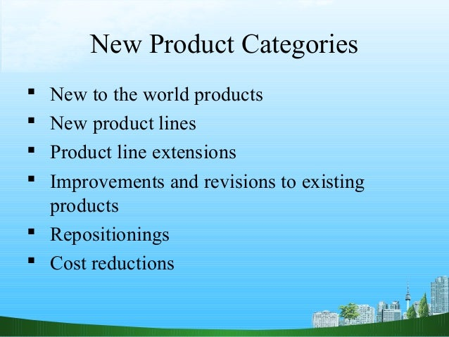 New Product Categories New to the world products New product lines Product line extensions Improvements and revisions ...