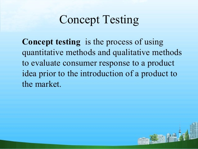 Concept TestingConcept testing is the process of usingquantitative methods and qualitative methodsto evaluate consumer res...