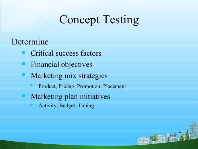 Concept TestingDetermine     Critical success factors     Financial objectives     Marketing mix strategies         Pr...