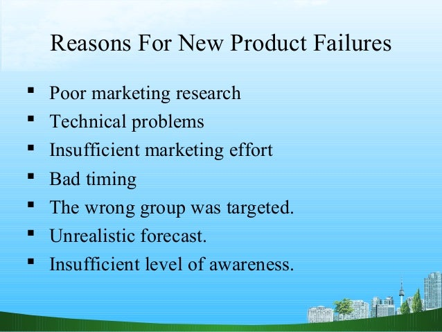 Reasons For New Product Failures   Poor marketing research   Technical problems   Insufficient marketing effort   Bad ...