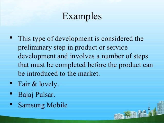Examples This type of development is considered the  preliminary step in product or service  development and involves a n...