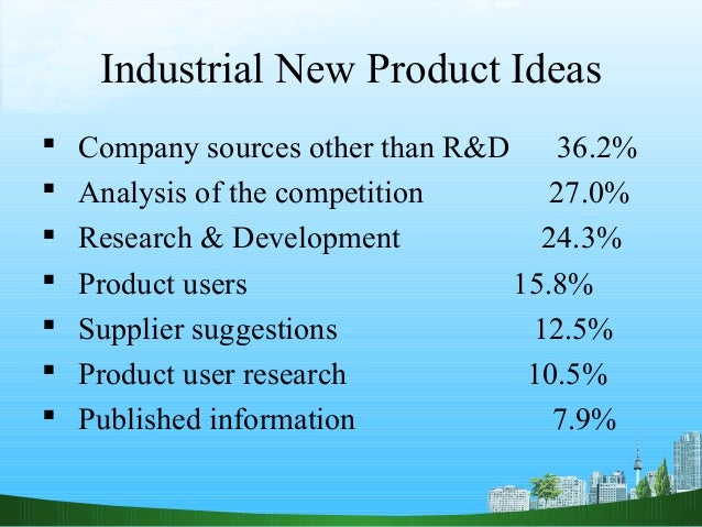 Industrial New Product Ideas   Company sources other than R&D    36.2%   Analysis of the competition       27.0%   Rese...