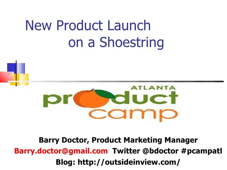 New Product Launch  on a Shoestring Barry Doctor, Product Marketing Manager [email_address]   Twitter @bdoctor #pcampatl B...
