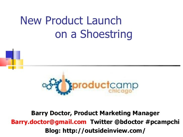 New Product Launch  on a Shoestring Barry Doctor, Product Marketing Manager [email_address]   Twitter @bdoctor #pcampchi B...