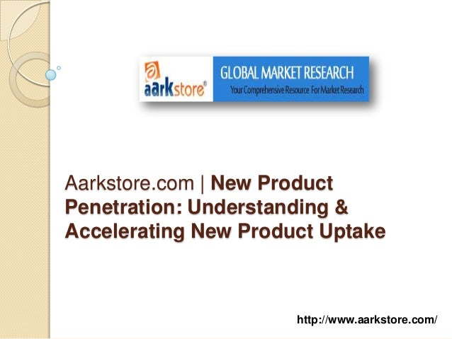 Aarkstore.com | New ProductPenetration: Understanding &Accelerating New Product Uptake                      http://www.aar...