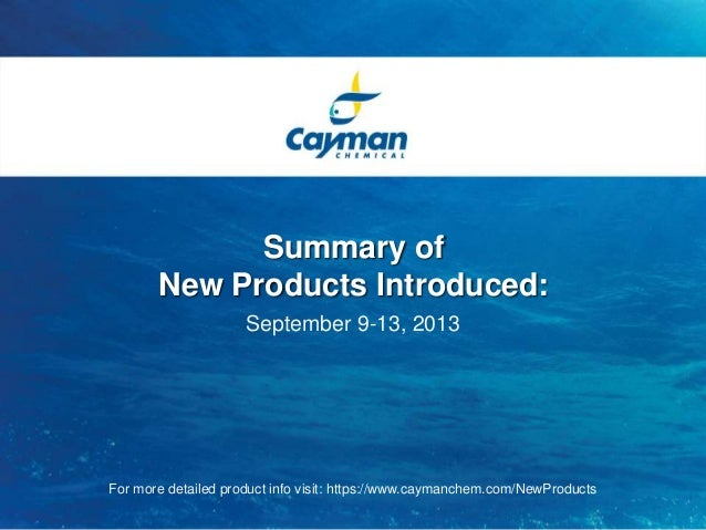 Summary of New Products Introduced: September 9-13, 2013 For more detailed product info visit: https://www.caymanchem.com/...
