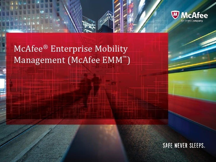 McAfee® Enterprise MobilityManagement (McAfee EMM™)                              McAfee Confidential—Internal Use Only