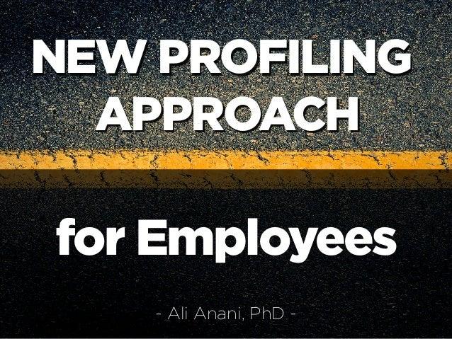 NEW PROFILING APPROACH NEW PROFILING APPROACH for Employees - Ali Anani, PhD -