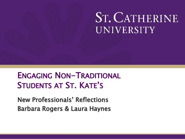 ENGAGING NON-TRADITIONALSTUDENTS AT ST. KATE'SNew Professionals' ReflectionsBarbara Rogers & Laura Haynes