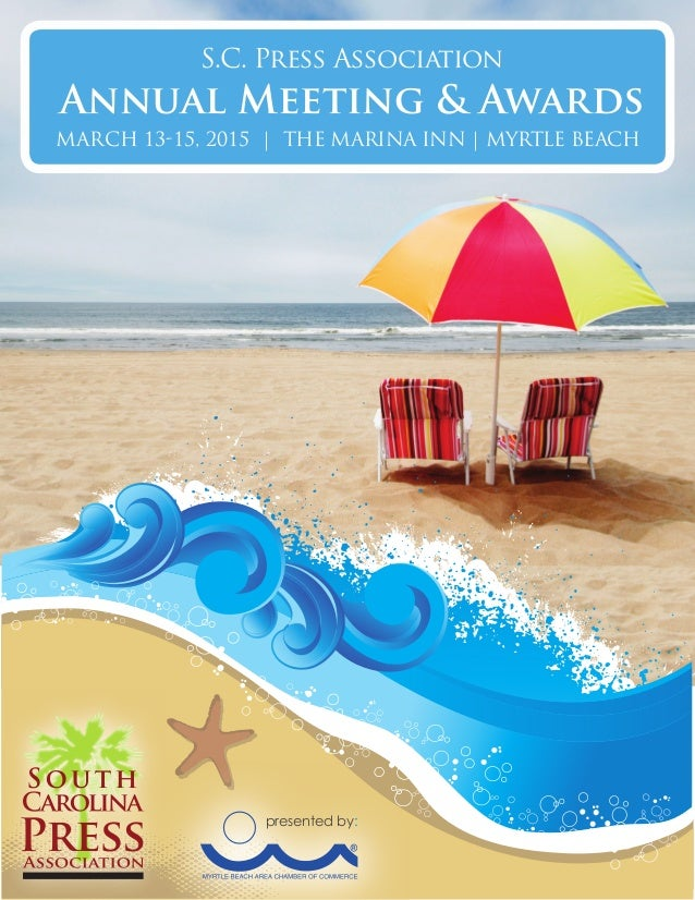 S.C. Press Association Annual Meeting & Awards MARCH 13-15, 2015 | THE MARINA INN | MYRTLE BEACH presented by: