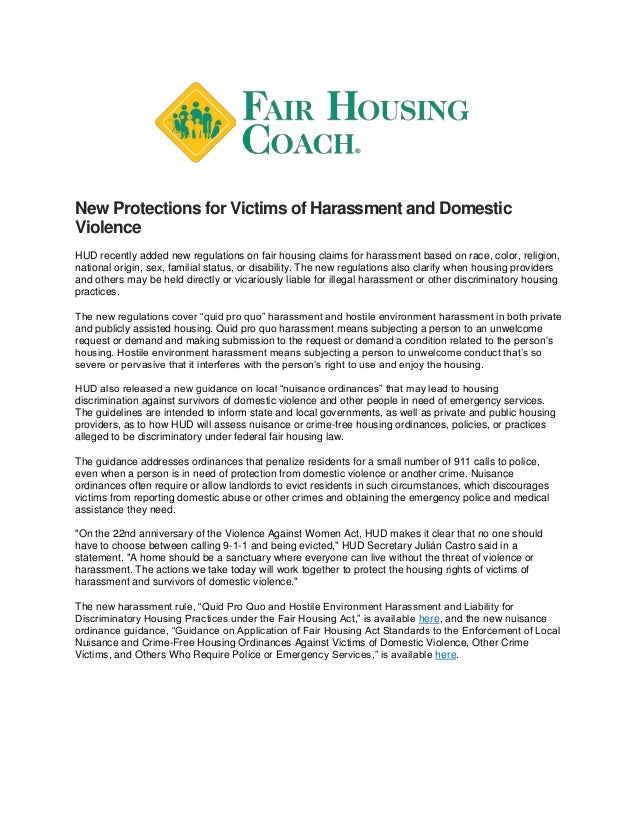 New Protections for Victims of Harassment and Domestic Violence HUD recently added new regulations on fair housing claims ...