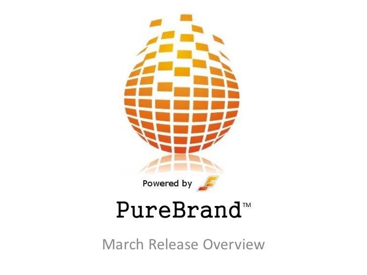 PureBrand        TMMarch Release Overview
