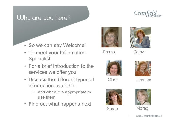 Why are you here?  • So we can say Welcome!  • To meet your Information            Emma     Cathy    Specialist  • For a b...