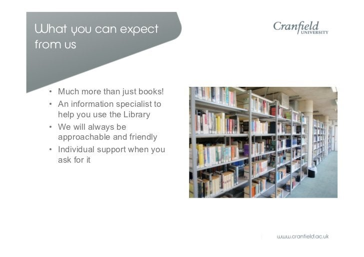 What you can expectfrom us  • Much more than just books!  • An information specialist to    help you use the Library  • We...
