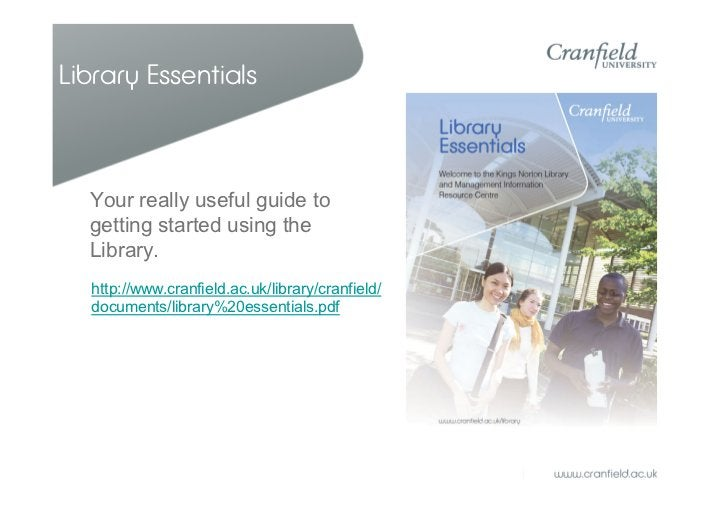 Library Essentials  Your really useful guide to  getting started using the  Library.  http://www.cranfield.ac.uk/library/c...