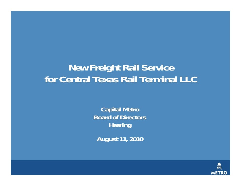 Capital Metro Board of Directors Hearing  August 11, 2010  New Freight Rail Service  for Central Texas Rail Terminal LLC
