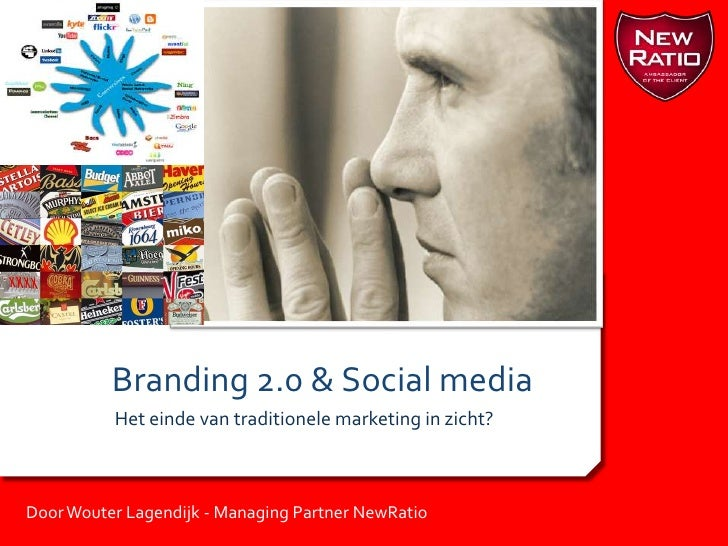 Branding 2.0 & Social media<br />Het einde van traditionele marketing in zicht?<br />Door Wouter Lagendijk - Managing Part...