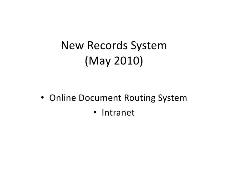 New Records System(May 2010)<br /><ul><li>Online Document Routing System