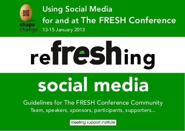 Using Social Media       for and at The FRESH Conference       13-15 January 2013  reFRESHing     social mediaGuidelines f...