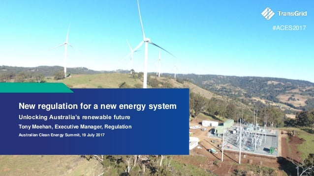 New regulation for a new energy system Unlocking Australia's renewable future Tony Meehan, Executive Manager, Regulation A...