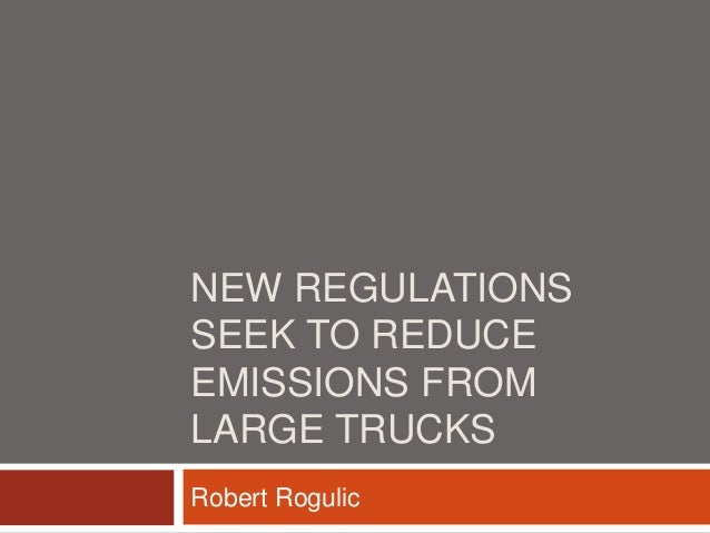NEW REGULATIONS SEEK TO REDUCE EMISSIONS FROM LARGE TRUCKS Robert Rogulic
