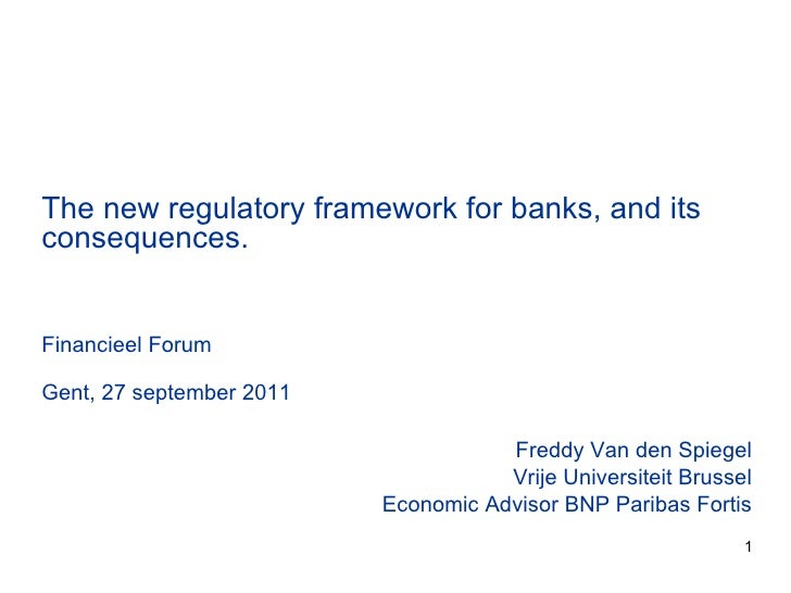 Freddy Van den Spiegel Vrije Universiteit Brussel Economic Advisor BNP Paribas Fortis The new regulatory framework for ban...
