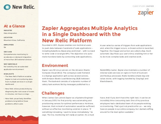 CASE STUDY: ZAPIERZapier Aggregates Multiple Analyticsin a Single Dashboard with theNew Relic PlatformFounded in 2011, Zap...