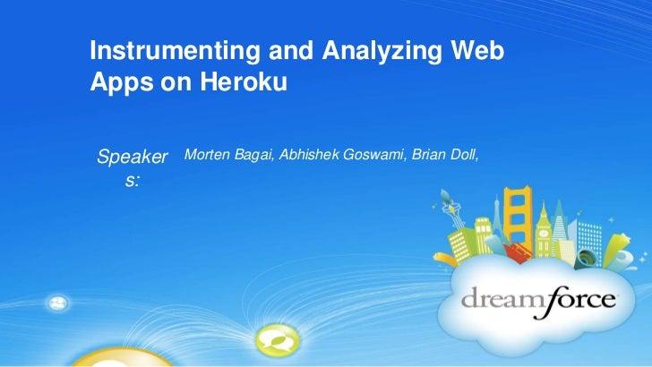 Instrumenting and Analyzing Web Apps on Heroku<br />Morten Bagai, Abhishek Goswami, Brian Doll, <br />