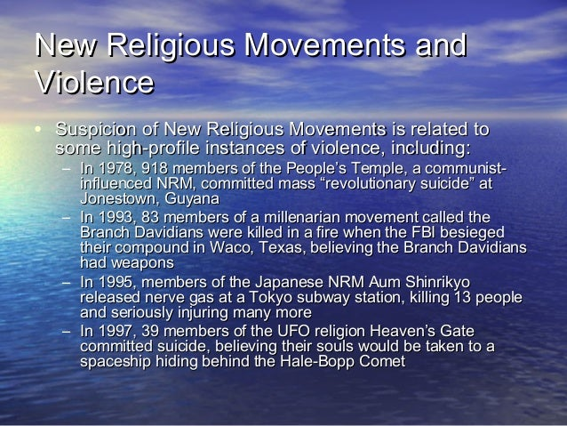 violence in new religious movements Research relevant to teaching about nrms and violence suggests that internal and external factors, and their interaction contribute to the occasional involvement of religious movements in violent episodes.
