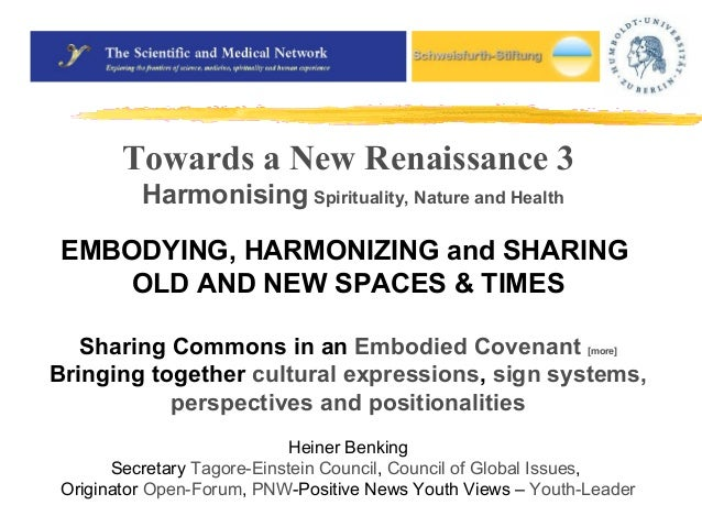 Towards a New Renaissance 3  Harmonising Spirituality, Nature and Health  EMBODYING, HARMONIZING and SHARING  OLD AND NEW ...