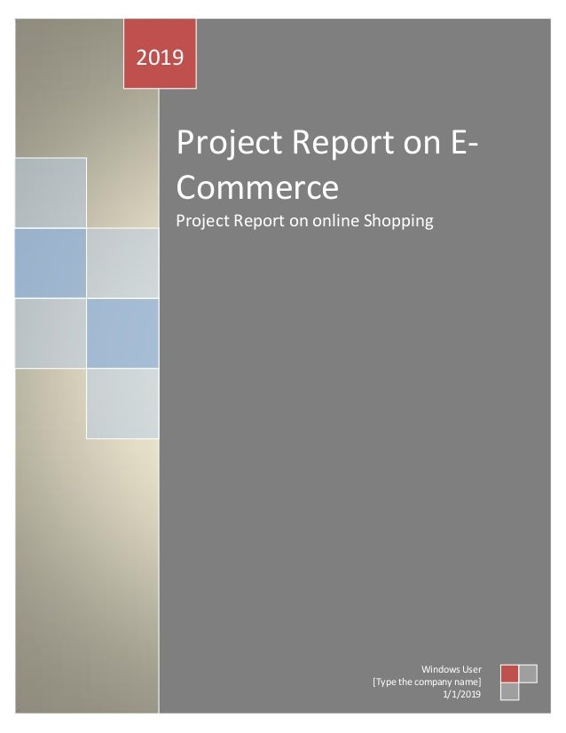Project Report on E- Commerce Project Report on online Shopping 2019 Windows User [Type the company name] 1/1/2019