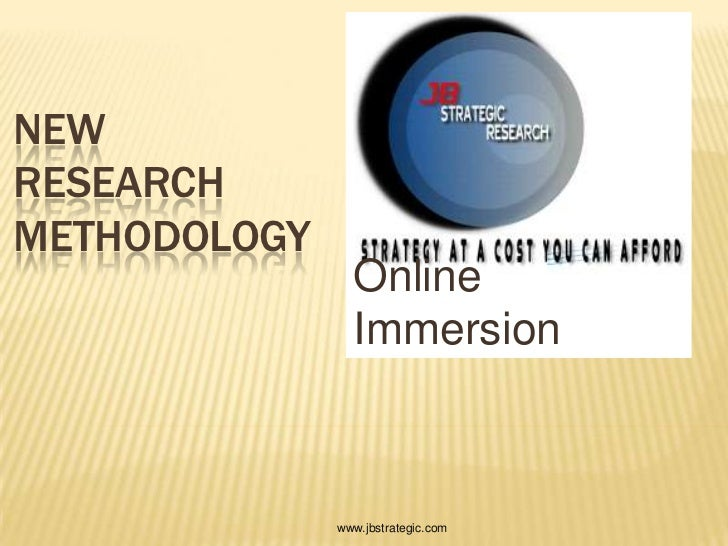 New Research Methodology<br />Online Immersion<br />www.jbstrategic.com<br />