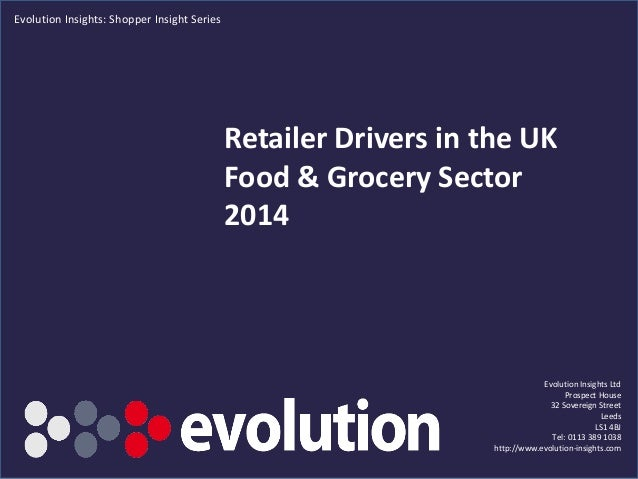Retailer Drivers in the UK Food & Grocery Sector 2014 Evolution Insights Ltd Prospect House 32 Sovereign Street Leeds LS1 ...