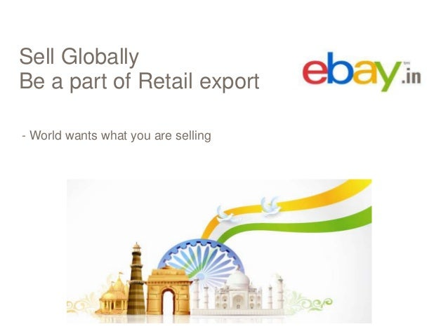 Sell Globally Be a part of Retail export - World wants what you are selling
