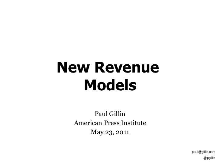 New Revenue  Models Paul Gillin American Press Institute May 23, 2011