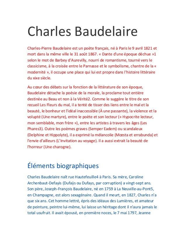 Charles BaudelaireCharles-Pierre Baudelaire est un poète français, né à Paris le 9 avril 1821 etmort dans la même ville le...