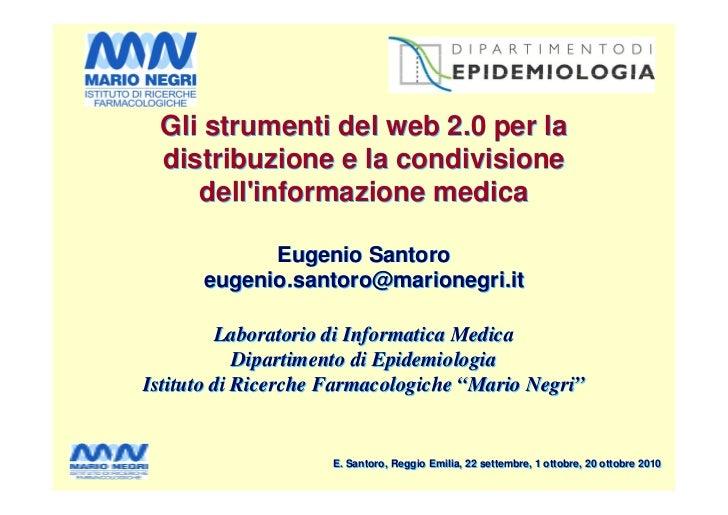 Gli strumenti del web 2.0 per la distribuzione e la condivisione    dellinformazione medica            Eugenio Santoro    ...