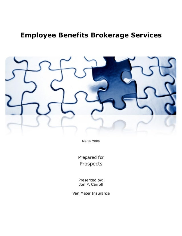Employee Benefits Brokerage Services March 2009 Prepared for Prospects Presented by: Jon P. Carroll Van Meter Insurance