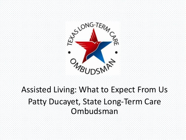 Assisted Living: What to Expect From Us Patty Ducayet, State Long-Term Care Ombudsman