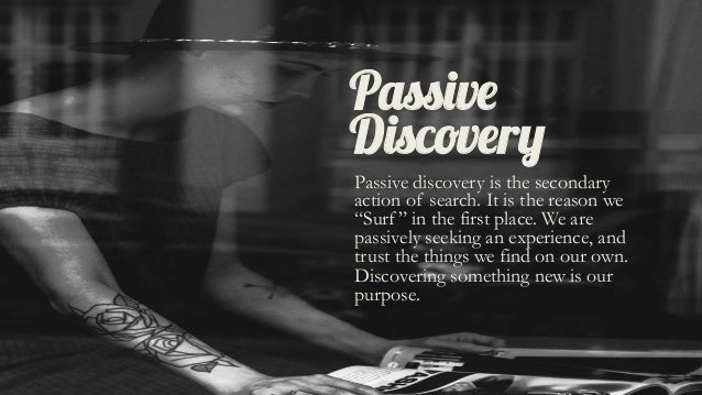 """Passive Discovery Passive discovery is the secondary action of search. It is the reason we """"Surf"""" in the first place. We a..."""