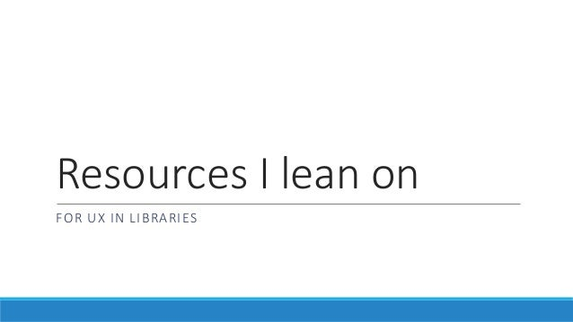 Resources I lean on FOR UX IN LIBRARIES